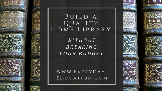 build a quality home librarywithout breaking your budget everyday education - Building A Home Library