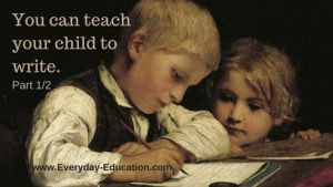 You can teach your child to write: PART 1: READINESS, READING, COPYING, AND NARRATION.
