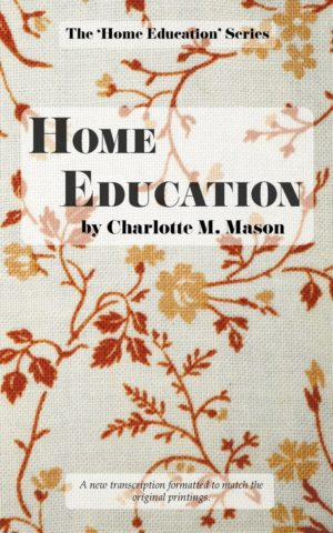 Home Education by Charlotte Mason, volume 1 of the original home schooling series