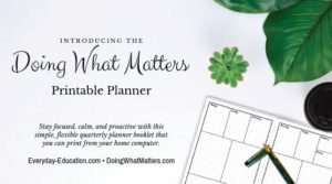 The Doing What Matters Printable Planner will help you be calm and proactive in your daily life.